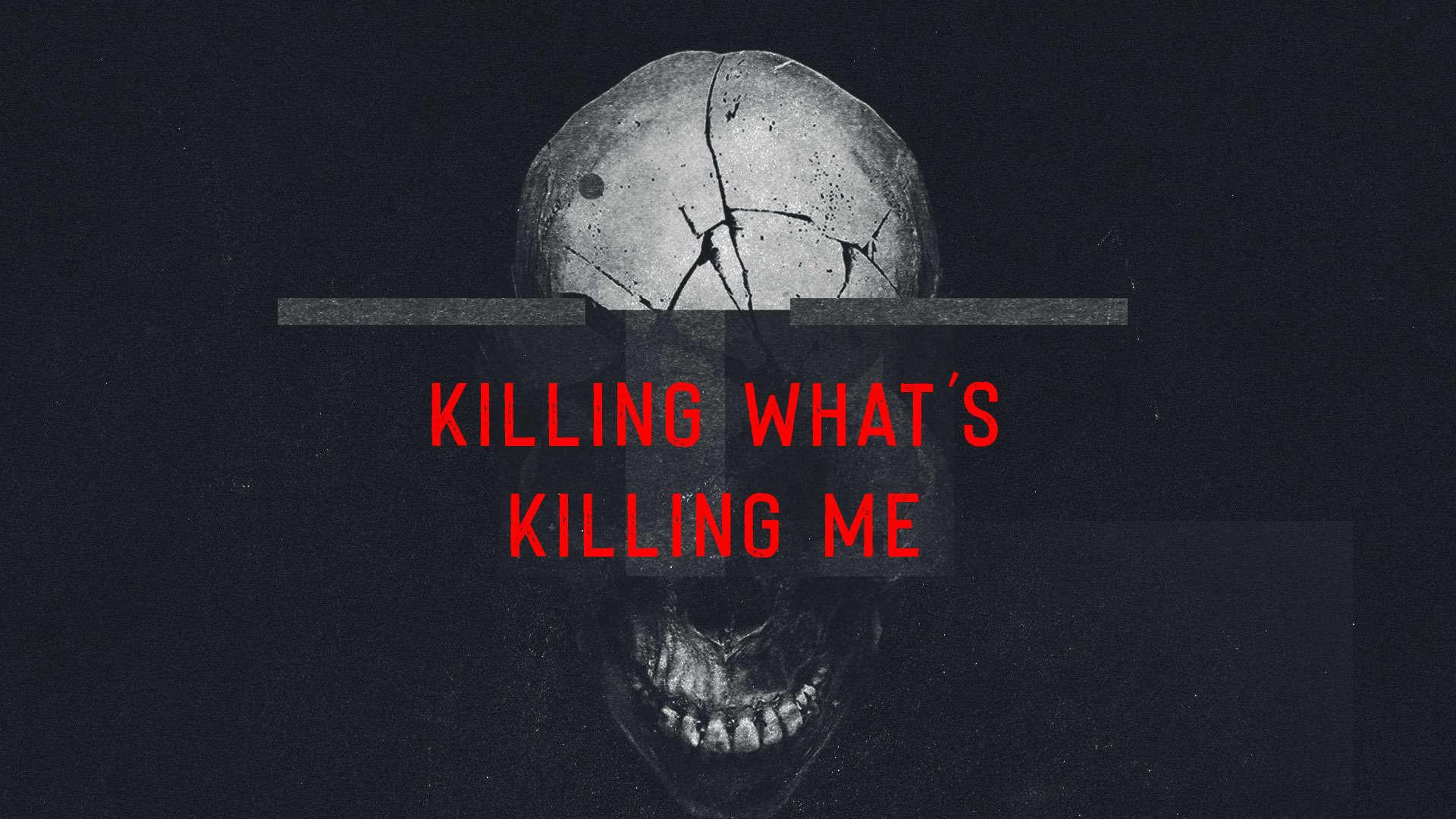 Killing What's Killing Me